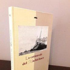 Libros de segunda mano: LA CATASTROFE DEL MACHICHACO - BIBLIOTECA NAVALIA 2 . Lote 116562767