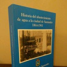 Libros de segunda mano: HISTORIA DEL ABASTECIMIENTO DE AGUA A LA CIUDAD DE SANTANDER 1864 - 1961 - AYUNTAMIENTO DE SANTANDER. Lote 116925699