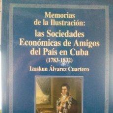 Libros de segunda mano: MEMORIAS DE LA ILUSTRACION. LAS SOCIEDADES ECONOMICAS DE AMIGOS DEL PAIS DE CUBA 1783-1832 (IZASKUN . Lote 116548027