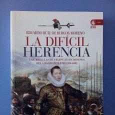 Libros de segunda mano: LA DIFICIL HERENCIA BATALLAS DE FELIPE III DEFENSA LEGADO PATERNO (1599-1608) EDUARDO RUIZ DE BURGOS. Lote 117564219