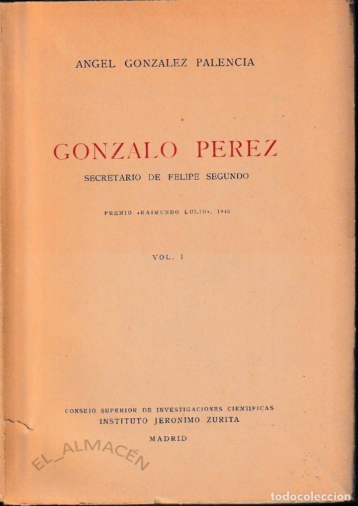 GONZALO PÉREZ. SECRETARIO DE FELIPE II VOL. I (GONZÁLEZ PALENCIA 1946) SIN USAR (Libros de Segunda Mano - Historia Moderna)