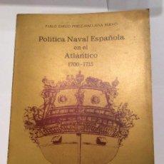 Libros de segunda mano: POLITICA NAVAL ESPAÑOLA EN EL ATLÁNTICO. PÉREZ-MALLAINA. TEMA HISTORIA MARÍTIMA ESPAÑOLA. Lote 118026315