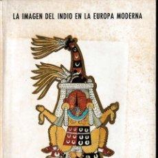 Libros de segunda mano: LA IMAGEN DEL INDIO EN LA EUROPA MODERNA (CSIC 1990) SIN USAR. Lote 118287471