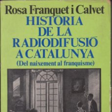 Libros de segunda mano: ROSA FRANQUET I CALVET - HISTÒRIA DE LA RADIODIFUSIÓ A CATALUNYA - ED. 62 1986 - JOSEP FONTANA. Lote 119241163
