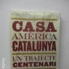 Libros de segunda mano: CASA AMÉRICA CATALUNYA. UN TRAYECTO CENTENARIO. Lote 119506619
