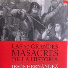 Libros de segunda mano: JESÚS HERNÁNDEZ. LAS 50 GRANDES MASACRES DE LA HISTORIA. MADRID, 2009.. Lote 119995535