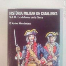 Libros de segunda mano: HISTÒRIA MILITAR DE CATALUNYA . VOLUM III . LA DEFENSA DE LA TERRA. Lote 120891711