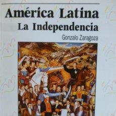 Libros de segunda mano: AMÉRICA LATINA: LA INDEPENDENCIA ZARAGOZA, GONZALO PUBLICADO POR ANAYA, MADRID (1994) 94PP. Lote 121162087