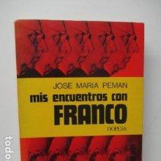 Libros de segunda mano: JOSÉ MARÍA PEMÁN - MIS ENCUENTROS CON FRANCO. Lote 121557683