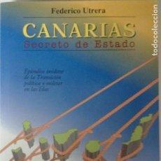 Libros de segunda mano: CANARIAS SECRETO DE ESTADO - FEDERICO UTRERA - PRIMERA EDICIÓN CON FOTOS 1996 - MPAIAC - CUBILLO. Lote 121711767