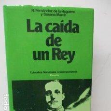 Libros de segunda mano: LA CAÍDA DE UN REY. POR RICARDO FERNÁNDEZ DE LA REGUERA Y SUSANA MARCH. ED PLANETA. Lote 121773275