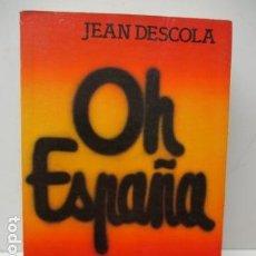 Libros de segunda mano: OH ESPAÑA. DE JEAN DESCOLA. ED ARGOS - FIRMADO Y DEDICADO POR EL AUTOR. Lote 121816503