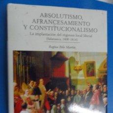 Libros de segunda mano: ABSOLUTISMO, AFRANCESAMIENTO Y CONSTITUCIONALISMO. SALAMANCA 1808-1814 - REGINA POLO MARTÍN. Lote 121880847