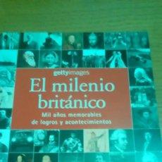 Libros de segunda mano: EL MILENIO BRITÁNICO, MIL AÑOS MEMORABLES DE LOGROS Y ACONTECIMIENTOS. Lote 122236787