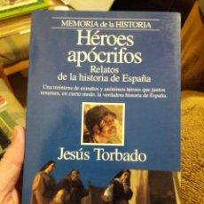 Libros de segunda mano: HÉROES APÓCRIFOS RELATOS DE LA HISTORIA DE ESPAÑA. POR JESÚS TORBADO. ED PLANETA 1994. Lote 122310876