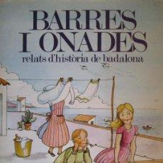 Libros de segunda mano: LIBRO BARRES I ONADES RELATS D'HISTORIA DE BADALONA JOAN SOLER I AMIGO ANTONI BENAIGES I PLA. Lote 124579851