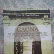 Libros de segunda mano: GAONA (DE CONGREGACION DE SAN FELIPE NERI A IES DE ENSEÑANZA SECUNDARIA), DE VICTOR HEREDIA (AGORA). Lote 124761535