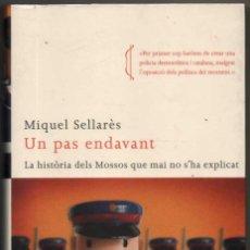 Libros de segunda mano: UN PAS ENDAVANT - LA HISTORIA DELS MOSSOS QUE MAI NO S´HA EXPLICAT - MIQUEL SELLARES - EN CATALAN *. Lote 125034883