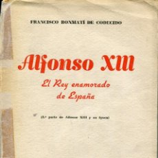 Libros de segunda mano: ALFONSO XIII EL REY ENAMORADO DE ESPAÑA- 1946- F. BONMATI DE CONDECIDO. Lote 125060103