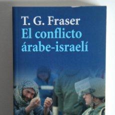 Libros de segunda mano: EL CONFLICTO ÁRABE-ISRAELÍ - T. G. FRASER. Lote 125911595