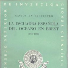 Libros de segunda mano: LA ESCUADRA ESPAÑOLA DEL OCÉANO EN BREST 1799 - 1802. (C.S.I.C. 1951) SIN USAR. Lote 125970839