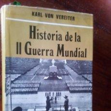 Libros de segunda mano: HISTORIA DE LA II GUERRA MUNDIAL, KARL VON VEREITER, TOMO I. Lote 126107515