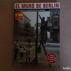 Libros de segunda mano: EL MURO DE BERLÍN. LA FRONTERA A TRAVES DE UNA CIUDAD. EN CASTELLANO. INCLUYE MAPA RECORRIDO. VER FO. Lote 126248651