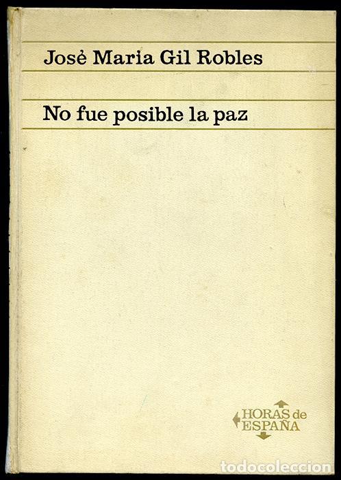 José María Gil Robles: No fue posible la paz. Ediciones Ariel. Col. Horas de España, Barcelona, 1968 segunda mano
