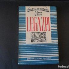 Libros de segunda mano: LEGAZPI. MILICIA DE ESPAÑA. J.SANZ Y DIAZ. EDITORIAL GRAN CAPITAN. AÑO 1950. Lote 126363627