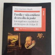 Libros de segunda mano: FAMILIA Y VIDA COTIDIANA DE UNA ÉLITE DE PODER. LOS REGIDORES MADRILEÑOS FELIPE II - GUERRERO M, A.. Lote 126865407