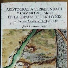 Libros de segunda mano: JUAN CARMONA PIDAL, ARISTOCRACIA TERRATENIENTE Y CAMBIO AGRARIO EN LA ESPAÑA DEL SIGLO XIX. LA CASA . Lote 127570559