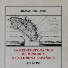 Libros de segunda mano: LA REINCORPORACION DE MENORCA A LA CORONA ESPAÑOLA 1781-1798. (MEDIDAS DE GOBIERNO Y ADMINISTRACIÓN). Lote 123230916
