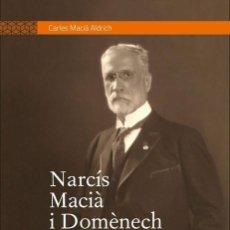 Libros de segunda mano: NARCÍS MACIÀ I DOMÈNECH (1855-1933) EL LLEGAT D'UN LLORETENC A CUBA 2017 CARLES MACIÀ LLORET DE MAR. Lote 128276395