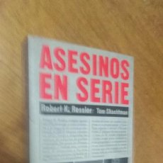 Libros de segunda mano: RESSLER / SHACHTMAN , ASESINOS EN SERIE. Lote 128291299