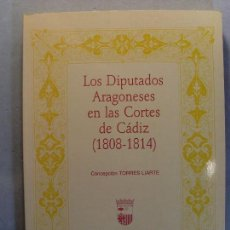 Libros de segunda mano: LOS DIPUTADOS ARAGONESES EN LAS CORTES DE CÁDIZ (1808-1814) / CONCEPCIÓN TORRES LIARTE / 1987. Lote 128493655