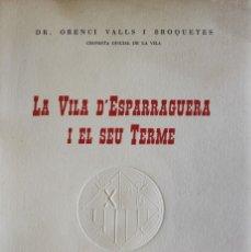 Libros de segunda mano: LA VILA D'ESPARRAGUERA I EL SEU TERME. - VALLS I BROQUETES, ORENCI. - IGUALADA, 1961.. Lote 123255982