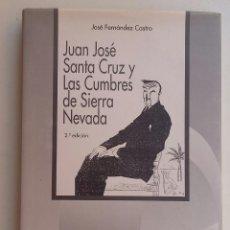 Libros de segunda mano: JUAN JOSÉ SANTA CRUZ Y LAS CUMBRES DE SIERRA NEVADA. Lote 128571523