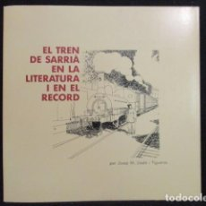 Libros de segunda mano: EL TREN DE SARRIA EN LA LITERATURA I EN EL RECORD - TREN - FERROCARRIL - CATALAN - COMO NUEVO. Lote 128756583