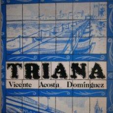 Libros de segunda mano: TRIANA DE PUENTE A PUENTE 1147 1853 VICENTE ACOSTA DOMINGUEZ 1981. Lote 128876407