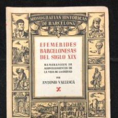 Libros de segunda mano: ANTONIO VALLESCÁ. EFEMÉRIDES BARCELONESAS DEL SIGLO XIX. 1946. Lote 128900123
