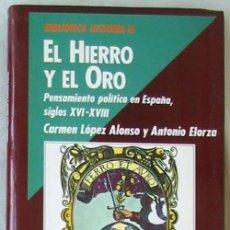 Libros de segunda mano: EL HIERRO Y EL ORO - PENSAMIENTO POLÍTICO EN ESPAÑA SIGLOS XVI / XVIII - VER INDICE. Lote 129050047