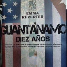 Libros de segunda mano: GUANTÁNAMO. DIEZ AÑOS. EMMA REVERTER.. Lote 129072087