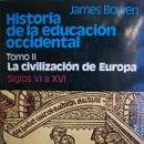 Libros de segunda mano: HISTORIA DE LA EDUCACION OCCIDENTAL TOMO II JAMES BOWEN LA CIVILIZACION DE EUROPA 1986. Lote 129078643
