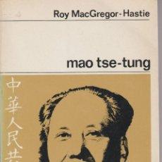 Libros de segunda mano: LIBRO ... MAO TSE-TUNG ... ROY MACGREGOR-HASTIE. Lote 129719247