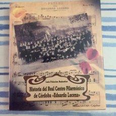 Libros de segunda mano: HISTORIA DEL REAL CENTRO FILARMÓNICO DE CÓRDOBA EDUARDO LUCENA. LUIS PALACIOS BAÑUELOS. Lote 131079368