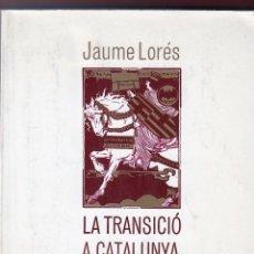 Libros de segunda mano: JAUME LORÉS LA TRANSICIÓ A CATALUNYA 1977-1984 EL PUJOLISME I ELS ALTRES ED EMPÚRIES 1985 1ª EDICIÓ . Lote 131244051