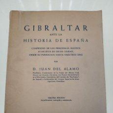 Libros de segunda mano: GIBRALTAR ANTE LA HISTORIA DE ESPAÑA - COMPENDIO DE LOS PRINCIPALES SUCESOS... - D. JUAN DEL ALAMO -. Lote 132146026