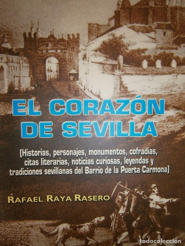 EL CORAZON DE SEVILLA RAFAEL RAYA RASERO AUTOR EDITOR 2005 (Libros de Segunda Mano - Historia Moderna)