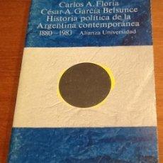 Libros de segunda mano: HISTORIA POLÍTICA DE LA ARGENTINA CONTEMPORÁNEA 1808-1983. CARLOS A. FLORIA, C. A. GARCÍA BELSUNCE. Lote 133077446