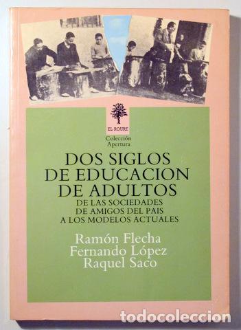 FLECHA, R. - LÓPEZ, F. - SACO, R. - DOS SIGLOS DE EDUCACIÓN DE ADULTOS DE LAS SOCIEDADES DE AMIGOS D (Libros de Segunda Mano - Historia Moderna)